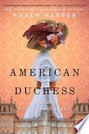 American Duchess : A Novel Of Consuelo Vanderbilt : original american duchess. perfect for readers...