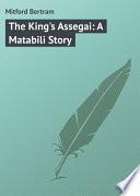 The King s Assegai  A Matabili Story