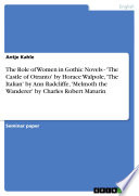 The Role of Women in Gothic Novels    The Castle of Otranto  by Horace Walpole   The Italian  by Ann Radcliffe   Melmoth the Wanderer  by Charles Robert Maturin