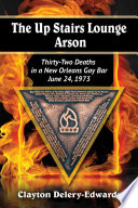 The Up Stairs Lounge Arson Orleans Gay Bar Killed 32 People This