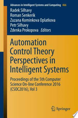 Automation Control Theory Perspectives in Intelligent Systems: Proceedings of the 5th Computer Science On-line Conference 2016 (CSOC2016) - ISBN:9783319333892