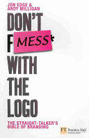 Don't Mess with the Logo: The Straight Talker's Bible of Branding
