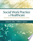 Social Work Practice In Healthcare : and william j. spitzer is...