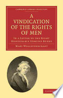 A Vindication of the Rights of Men  in a Letter to the Right Honourable Edmund Burke