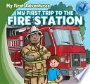 My First Trip to the Fire Station
