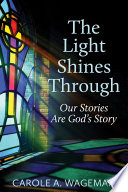 The Light Shines Through : of people encountering the mystery of god. we...