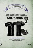 Che cosa è successo a Mr. Dixon?