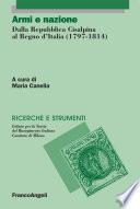 Armi e nazione  Dalla Repubblica Cisalpina al Regno d Italia  1797 1814