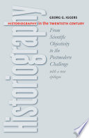Historiography in the Twentieth Century : From Scientific Objectivity to the Postmodern Challenge