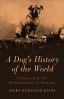 A dog's history of the world : canines and the domestication of humans