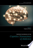 The Wiley Handbook on the Cognitive Neuroscience of Addiction