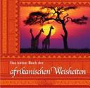 Das kleine Buch der afrikanischen Weisheiten