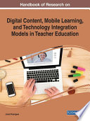 Handbook of Research on Digital Content  Mobile Learning  and Technology Integration Models in Teacher Education