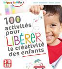 100 activit  s pour lib  rer la cr  ativit   des enfants