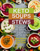 Keto Soups And Stews Easy Low Carb Cookbook With Delicious Ketogenic Soups Stews Broths Bread Recipes For Healthy Living And Fat Loss F