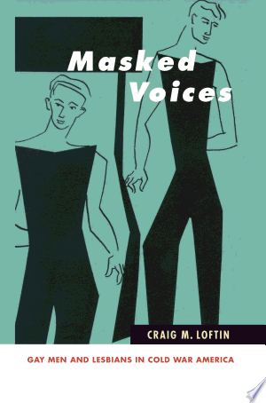 Masked Voices: Gay Men and Lesbians in Cold War America - ISBN:9781438440149