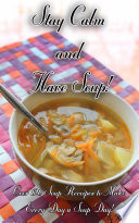 download ebook stay calm and have soup! (over 120 recipes to make everyday a soup day!) pdf epub