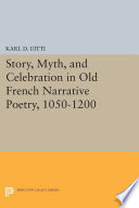 Story  Myth  and Celebration in Old French Narrative Poetry  1050 1200