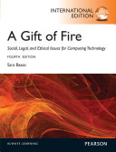 A Gift of Fire Social  Legal  and Ethical Issues for Computing and the Internet  International Edition