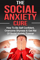 Social Anxiety The Social Anxiety Cure