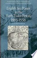 English Sea Power in the Early Tudor Period  1485 1558