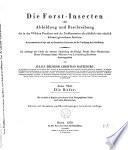 Die forst-insecten oder Abbildung und Beschreibung der in den Wäldern Preussens und der Nachbarstaaten als schädlich oder nützlich bekannt gewordenen Insecten: th. Die Käfer. 2. Aufl. 1839
