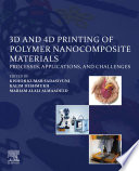 3d And 4d Printing Of Polymer Nanocomposite Materials