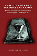 Photo-editing and Presentation: A Guide to Image Editing and Presentation for Photographers and Visual Artists