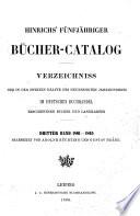 Hinrichs' fünfjähriger Bücher-Catalog verzeichniss der in der zweiten Hälfte des neunzehnten Jahrhunderts im deutschen Buchhandel erschienenen Bücher und Landkarten