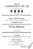 Allgemeines Adressen-Buch der königlichen Hauptstadt Prag, der Vorstädte Karolinenthal, Smichow, sowie der Weinberg-Gemeinde