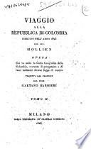 Viaggio alla repubblica di Colombia eseguito nell anno 1823 dal sig  Mollien opera cui va unita la carta geografica della Colombia  e ornata di prospettive e di rami indicanti diverse foggie di vestire tradotta dal francese dal prof  Gaetano Barbieri