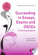 Succeeding in Essays  Exams and OSCEs for Nursing Students