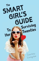 The Smart Girl s Guide to Surviving Her Twenties
