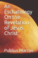 An Eschatology On The Revelation Of Jesus Christ : are humans out there that...
