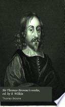 Sir Thomas Browne s works  ed  by S  Wilkin