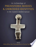 An Archaeology of Prehistoric Bodies and Embodied Identities in the Eastern Mediterranean
