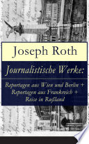 Journalistische Werke  Reportagen aus Wien und Berlin   Reportagen aus Frankreich   Reise in Ru  land  Vollst  ndige Ausgaben
