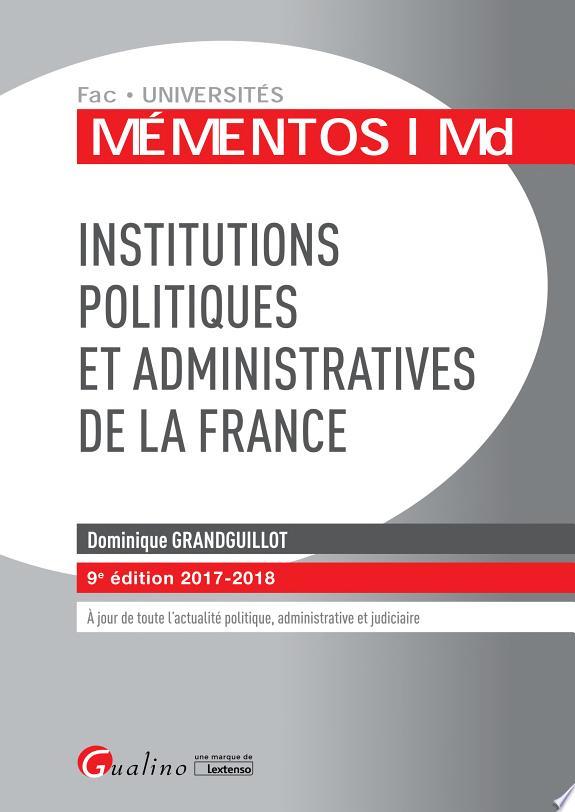 Institutions politiques et administratives de la France / Dominique Grandguillot.- Issy-les-Moulineaux : Gualino, une marque de Lextenso , DL 2017