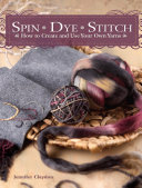 Spin Dye Stitch To Know To Turn Wool Roving Into