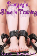 Diary of a Slave in Training (Reluctant BDSM Sex Slave Erotica)