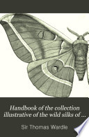 Handbook of the Collection Illustrative of the Wild Silks of India