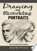 Drawing And Sketching Portraits How To Draw Realistic Faces For Beginners