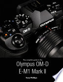 The Complete Guide to the Olympus O md E m1 Mark Ii
