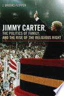 Jimmy Carter  the Politics of Family  and the Rise of the Religious Right