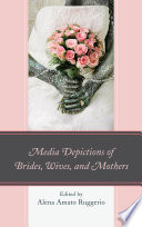 Media Depictions of Brides  Wives  and Mothers