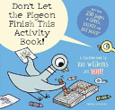 Don t Let the Pigeon Finish This Activity Book