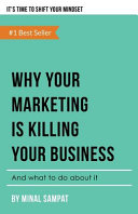 Why Your Marketing Is Killing Your Business: And What To Do About It