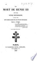 La Mort de Henri III, août 1589. Scènes historiques ... Deuxième édition