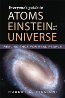 Everyone s Guide to Atoms  Einstein  and the Universe
