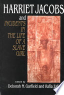 Harriet Jacobs and Incidents in the Life of a Slave Girl